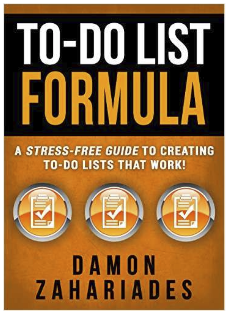 A Stress-Free Guide to Creating To-Do Lists That Work! by Damon Zahariades