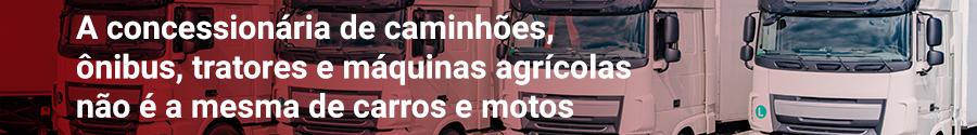 A concessionária de caminhões, ônibus, tratores e máquinas agrícolas não é a mesma de carros e motos