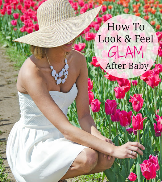 Tips on how to look and feel glam after baby is born!