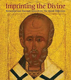 IMPRINTING THE DIVINE BYZANTINE AND RUSSIAN ICONS FROM THE MENIL COLLECTION