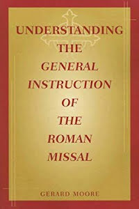 UNDERSTANDING THE GENERAL INSTRUCTION OF THE ROMAN MISSAL