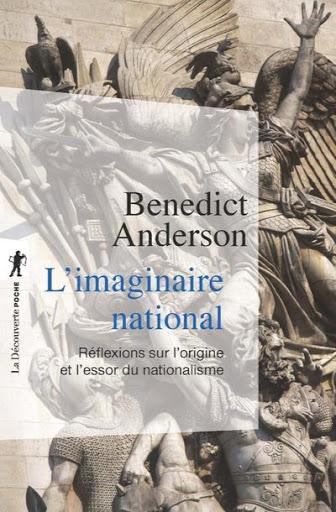 Benedict Anderson, L'imaginaire national. Réflexions sur l'origine et l'essor du nationalisme, Paris, La Découverte, 2002