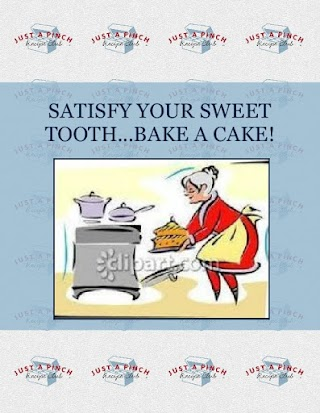 SATISFY YOUR SWEET TOOTH...BAKE A CAKE!