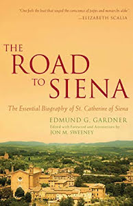 THE ROAD TO SIENA: THE ESSENTIAL BIOGRPHY OF ST. CATHERINE
