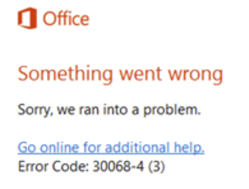 Something went wrong. Sorry, we ran into a problem. Go online for additional help. Error Code: 30068-4 (3)