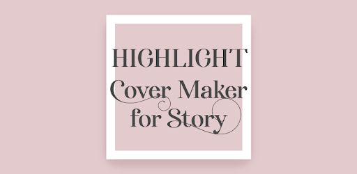 Highlight Cover Maker for Story Apk for Windows Download 1 0