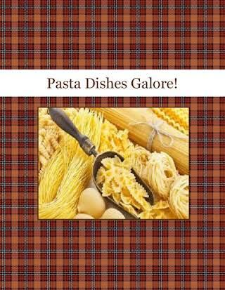 Pasta Dishes Galore!