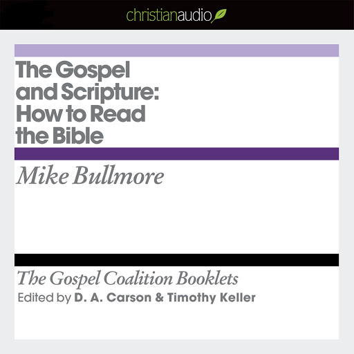 The Gospel and Scripture: How to Read the Bible by Mike Bullmore, D  A   Carson - Audiobooks on Google Play