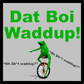 Here Come Dat Boi Waddup!