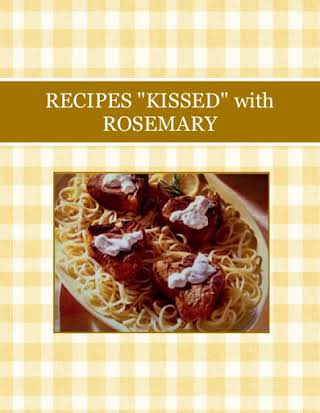 "RECIPES ""KISSED""  with ROSEMARY"
