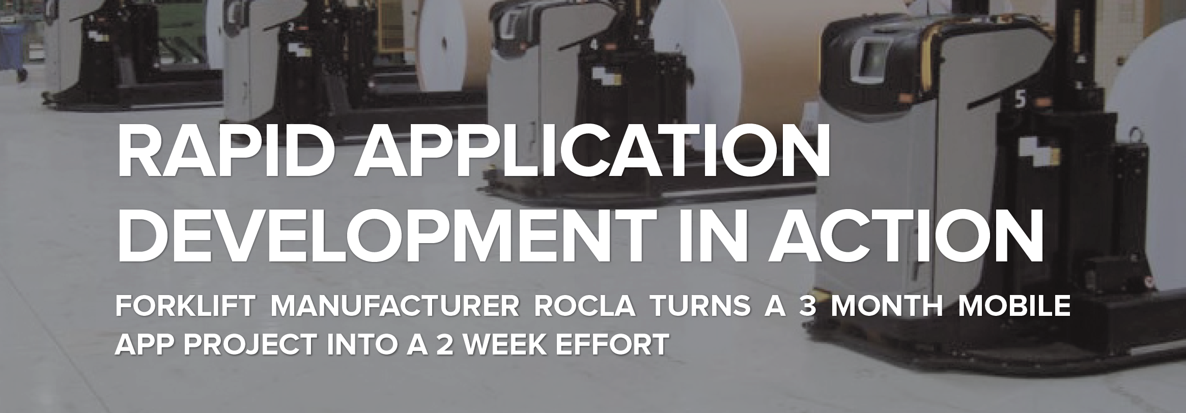 Rapid Application Development In Action - How Mitsubishi's Rocla Delivered 3 Month Mobile App Project in 2 Weeks