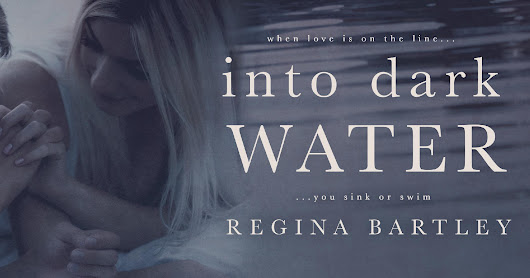 *Cover Reveal Into Dark Water by Regina Bartley*