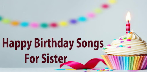 Happy Birthday song for Sister - Apps on Google Play
