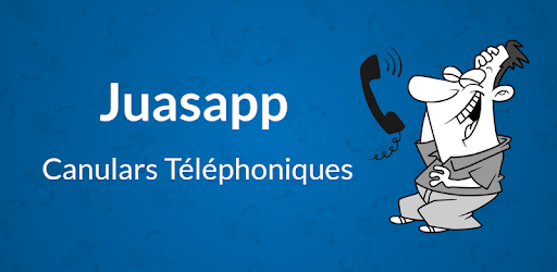 juasapp canulars téléphoniques