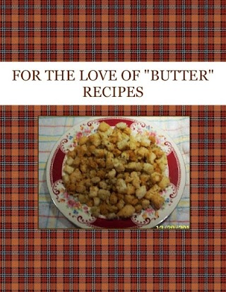"FOR THE LOVE OF  ""BUTTER"" RECIPES"