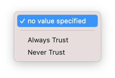 "A dropdown menu with ""no value specified"" selected, with ""Always Trust"" and ""Never Trust"" directly below (unselected)"