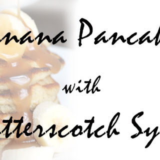 Banana Pancakes with Butterscotch Syrup