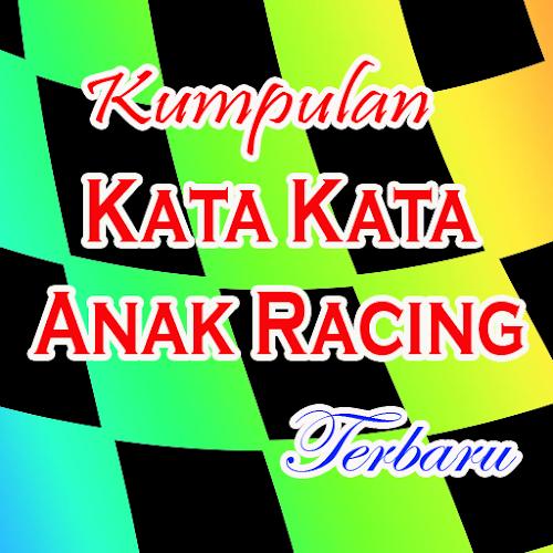 Download Kata Kata Anak Racing Apk Latest Version App By