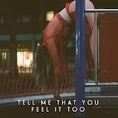 Tell Me That You Feel It Too