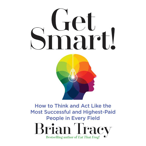 Get Smart: How to Think and Act Like the Most Successful and Highest-Paid  People in Every Field by Brian Tracy - Audiobooks on Google Play