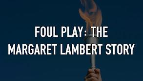 Foul Play: The Margaret Lambert Story thumbnail