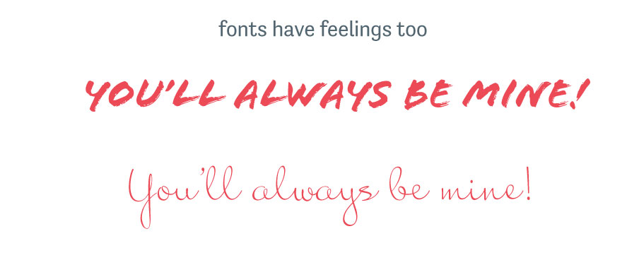 """Graphic of various phrases written in different fonts. Text states, """"fonts have feelings too. You'll always be mine!"""""""