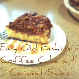 Easy Old Fashioned Coffee Cake with Caramel Sauce