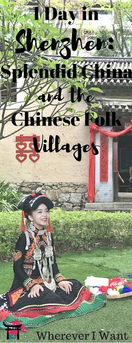 One Day in Shenzhen | Shenzhen Travel | Where to go in Shenzhen | How to spend one day in Shenzhen | Layover in Shenzhen | What to Do in Shenzhen | Guide to Splendid China | Splendid China | Chinese Folk Villages | Shenzhen Theme Park | One Day in Splendid China and Chinese Folk Villages