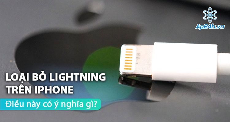 Loại bỏ cổng Lightning trên iPhone có phải là quyết định đúng đắn?