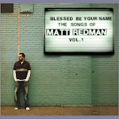 Blessed Be Your Name: The Songs Of Matt Redman, Vol.1