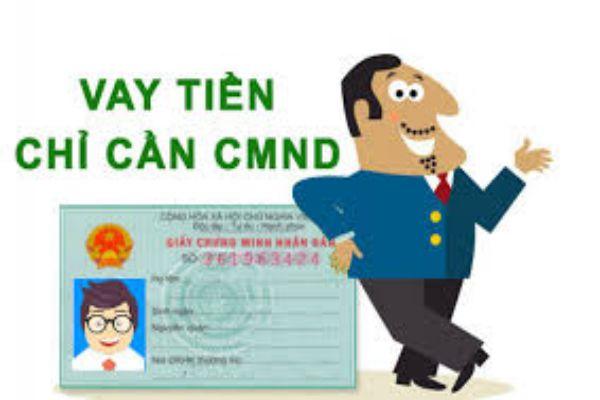Vay tiền chỉ cần CMND rất nhanh chóng và đơn giản