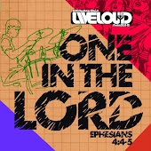 Liveloud (Psalm 30: II-12): One in the Lord (Ephesians 4: 4-5)