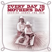 Every Day Is Mother's Day: Country Songs for Mom