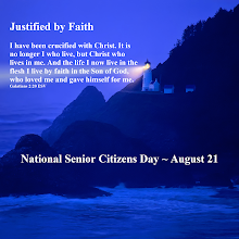 Photo: National Senior Citizens Day ~ August 21 ~ Justified by Faith Galatians 2:20 ESV. Light House @Night by Fotolia   Justified by Faith  I have been crucified with Christ. It is no longer I who live, but Christ who lives in me. And the life I now live in the flesh I live by faith in the Son of God, who loved me and gave himself for me. I have been crucified with Christ. It is no longer I who live, but Christ who lives in me. And the life I now live in the flesh I live by faith in the Son of God, who loved me and gave himself for me. Galatians 2:20 ESV.  Galatians 2 ESV; https://www.biblegateway.com/passage/?version=ESV&search=Galatians%202  Galatians 2 ESV Audio; https://www.biblegateway.com/audio/mclean/esv/Gal.2