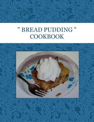 """"""" BREAD PUDDING """"   COOKBOOK"""