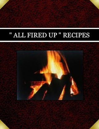 """"""" ALL FIRED UP """" RECIPES"""