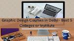 Graphic Design Courses in Delhi - Best 5 Colleges or Institute