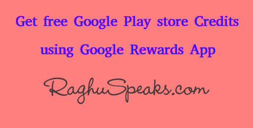 get-free-google-play-credits-using-google-rewards-app-raghuspeaks.com