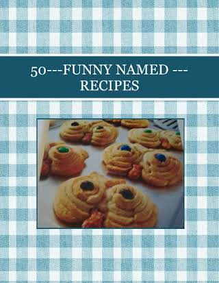 50---FUNNY NAMED ---RECIPES