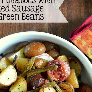 Roasted Potatoes with Smoked Sausage & Green Beans.