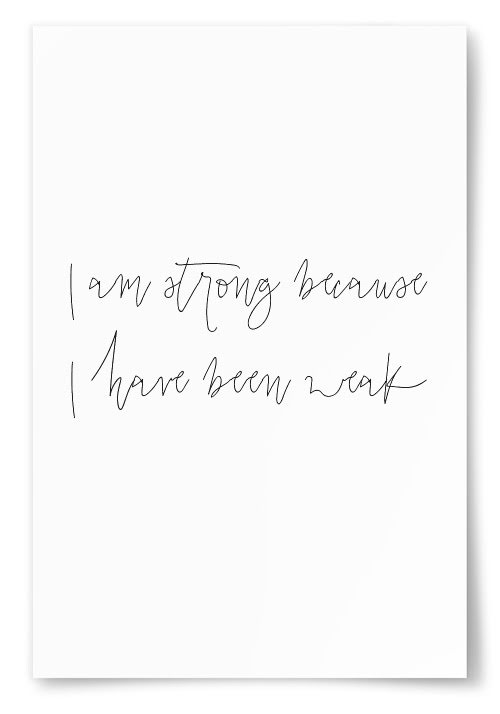 """Poster """"I am strong because I have been weak"""""""