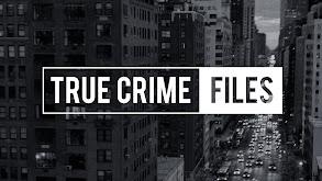 True Crime Files thumbnail