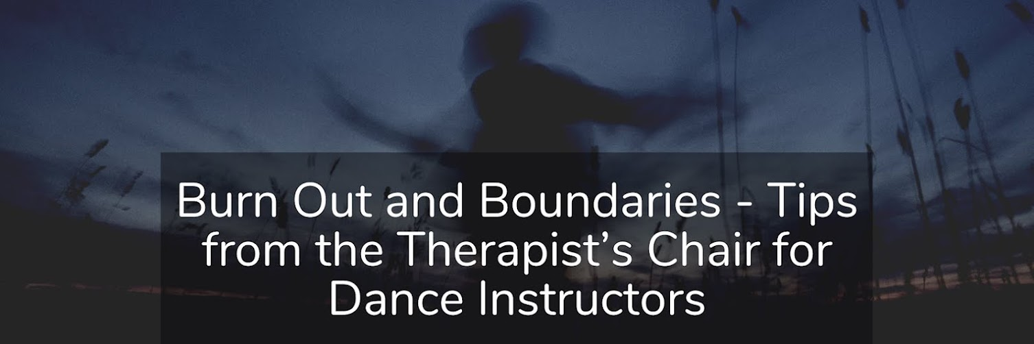 Burn Out and Boundaries - Tips from the Therapist's Chair for Dance Instructors. Wed. Feb. 17th, 2021. 11:30am-1:00pm PST.