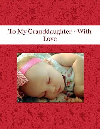 To My Granddaughter ~With Love