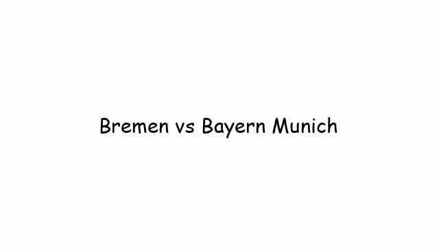 Bremen vs Bayern Munich
