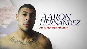 Aaron Hernandez: An ID Murder Mystery thumbnail