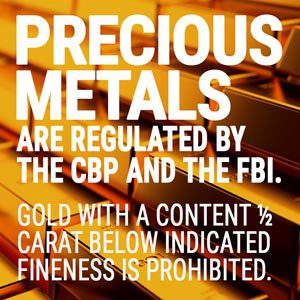 Precious metals are regulated by the CBP