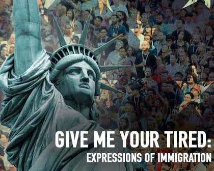 Give Me Your Tired: Expressions of Immigration