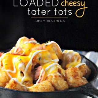 Loaded Cheesy Tater Tots.