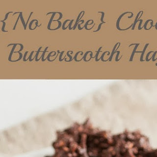 No Bake Chocolate Butterscotch Haystacks